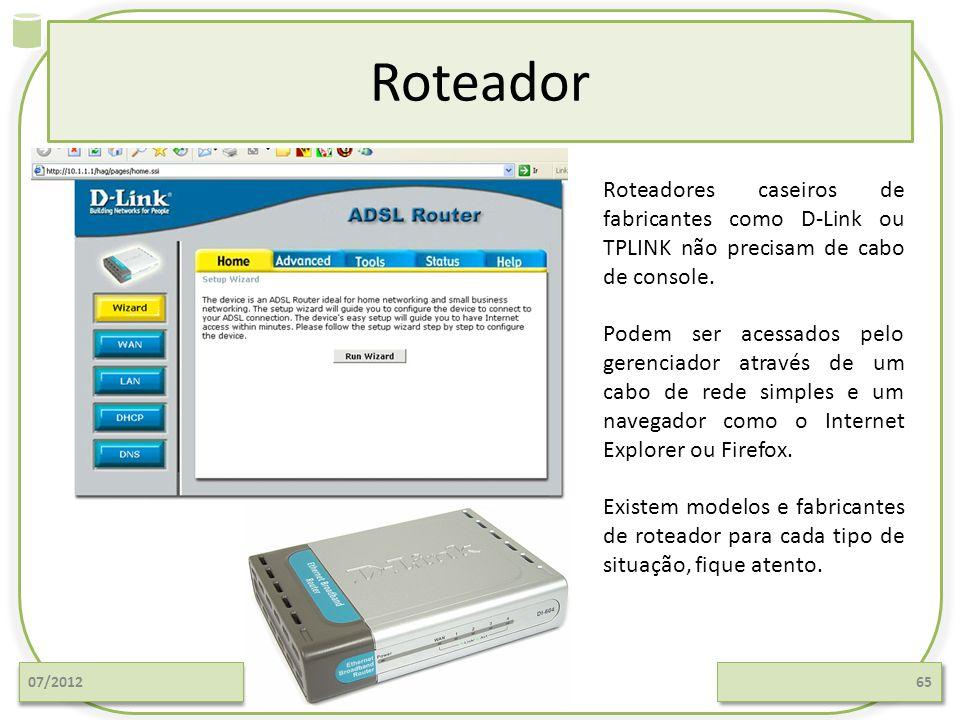 Roteador 07/201265 Roteadores caseiros de fabricantes como D-Link ou TPLINK não precisam de cabo de console. Podem ser acessados pelo gerenciador atra