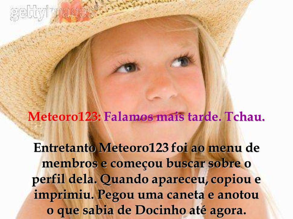 Tatiane ficou pasmada.É impossível. Meteoro123 é um menino de minha idade.