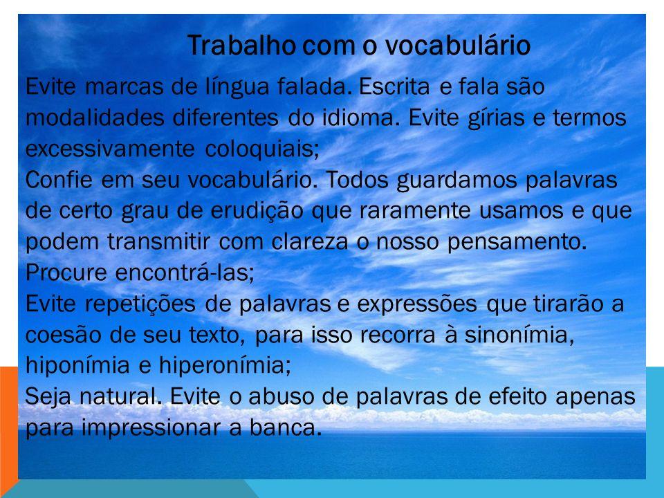 Trabalho com o vocabulário Evite marcas de língua falada. Escrita e fala são modalidades diferentes do idioma. Evite gírias e termos excessivamente co