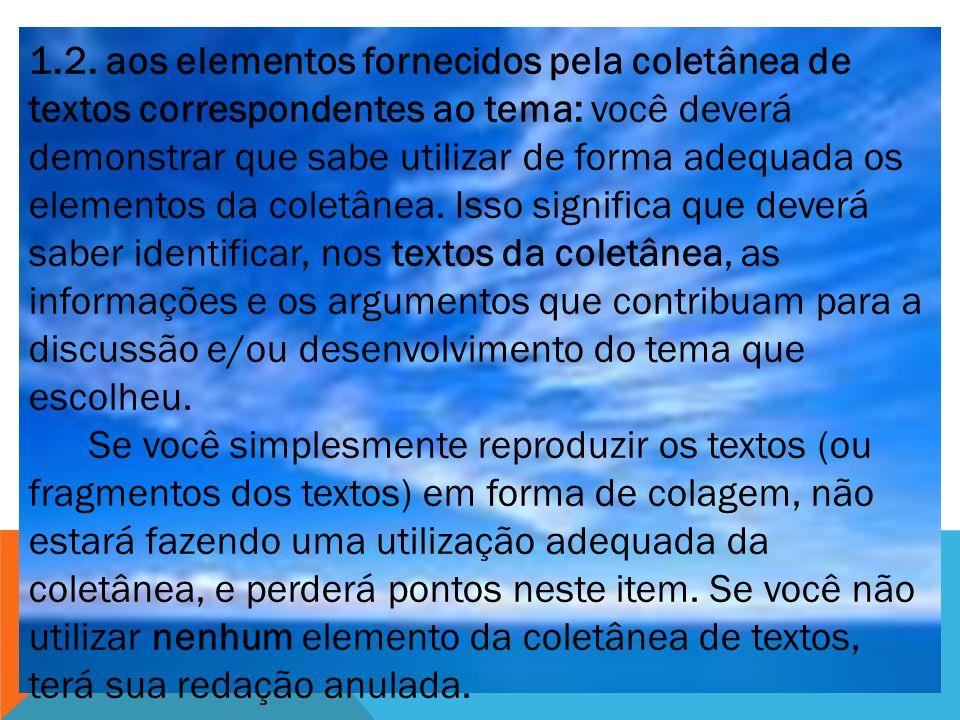 1.2. aos elementos fornecidos pela coletânea de textos correspondentes ao tema: você deverá demonstrar que sabe utilizar de forma adequada os elemento