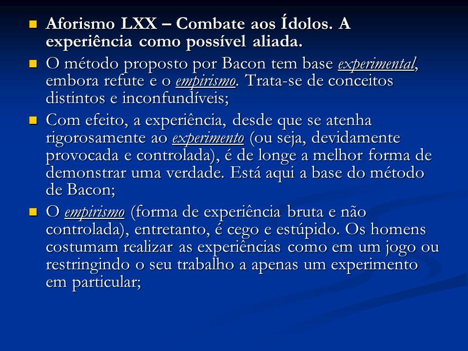 Aforismo LXX – Combate aos Ídolos. A experiência como possível aliada. Aforismo LXX – Combate aos Ídolos. A experiência como possível aliada. O método