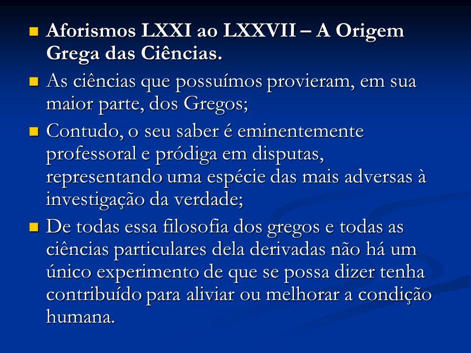 Aforismos LXXI ao LXXVII – A Origem Grega das Ciências. Aforismos LXXI ao LXXVII – A Origem Grega das Ciências. As ciências que possuímos provieram, e