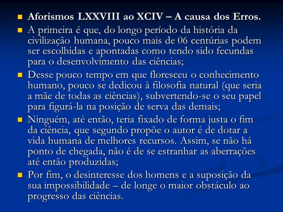 Aforismos LXXVIII ao XCIV – A causa dos Erros. Aforismos LXXVIII ao XCIV – A causa dos Erros. A primeira é que, do longo período da história da civili