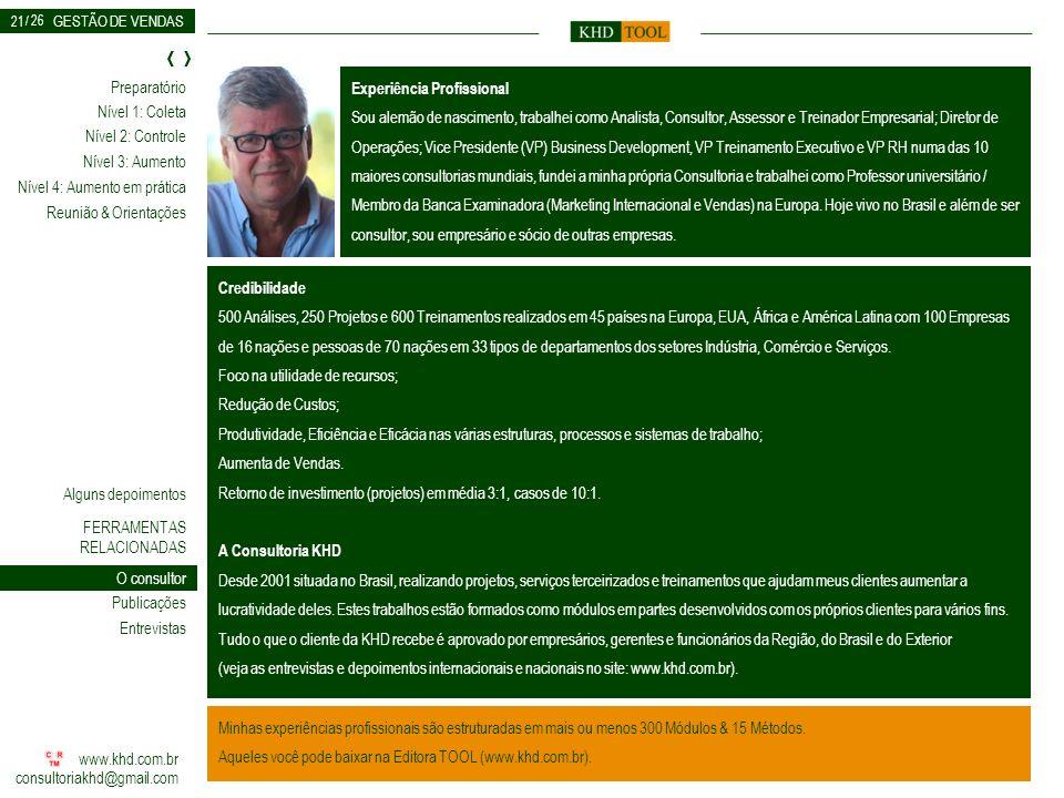 GESTÃO DE VENDAS Nível 2: Controle Nível 3: Aumento Reunião & Orientações Nível 4: Aumento em prática Nível 1: Coleta www.khd.com.br consultoriakhd@gm