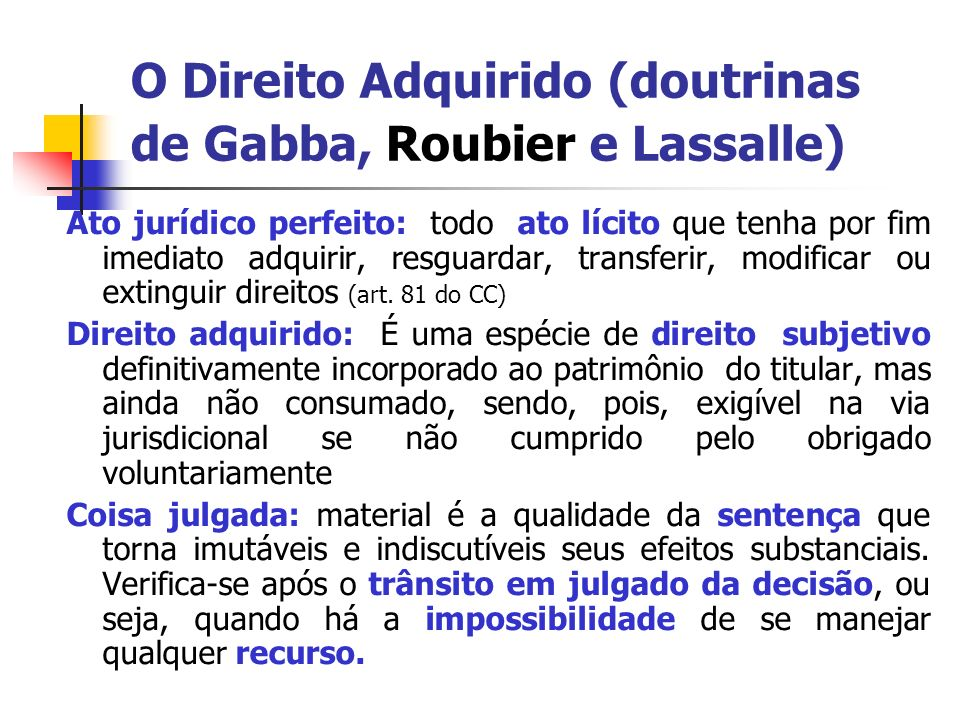 O Direito Adquirido (doutrinas de Gabba, Roubier e Lassalle) Teoria Objetivista - Prof.