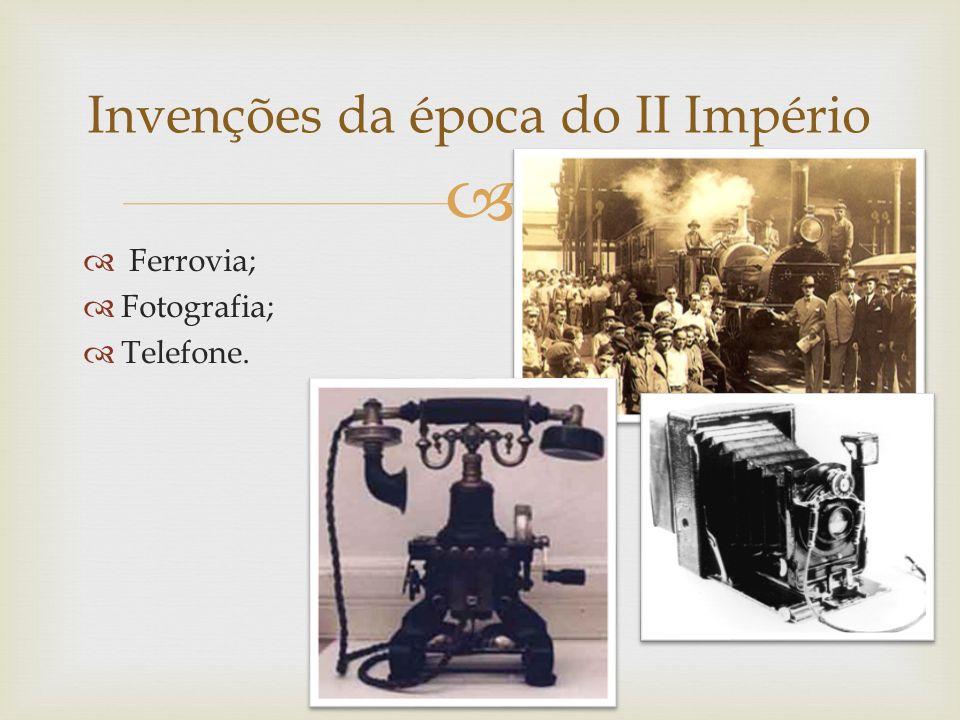 Ferrovia; Fotografia; Telefone. Invenções da época do II Império