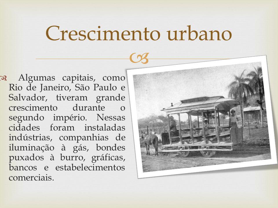 Algumas capitais, como Rio de Janeiro, São Paulo e Salvador, tiveram grande crescimento durante o segundo império. Nessas cidades foram instaladas ind
