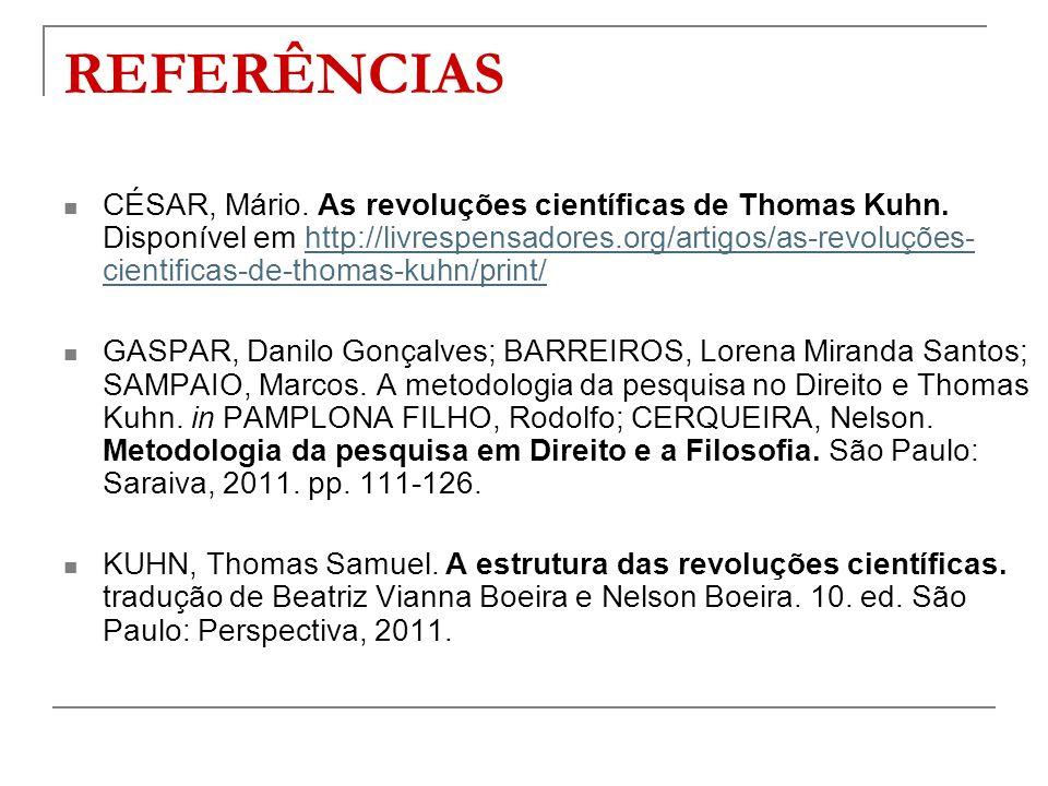 REFERÊNCIAS CÉSAR, Mário. As revoluções científicas de Thomas Kuhn. Disponível em http://livrespensadores.org/artigos/as-revoluções- cientificas-de-th