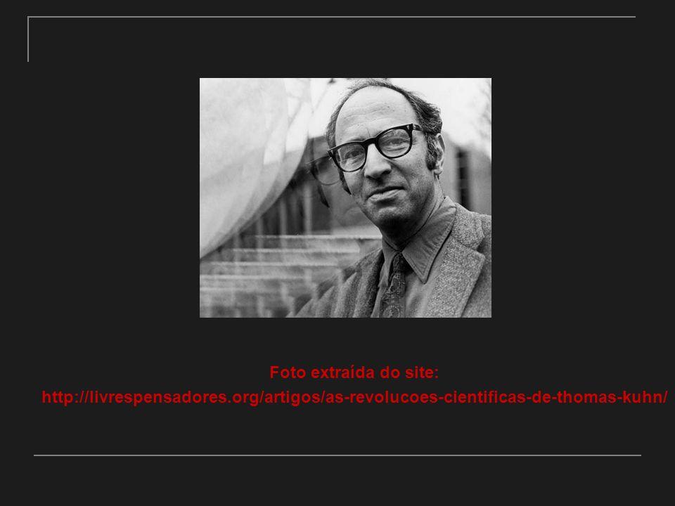 Foto extraída do site: http://livrespensadores.org/artigos/as-revolucoes-cientificas-de-thomas-kuhn/