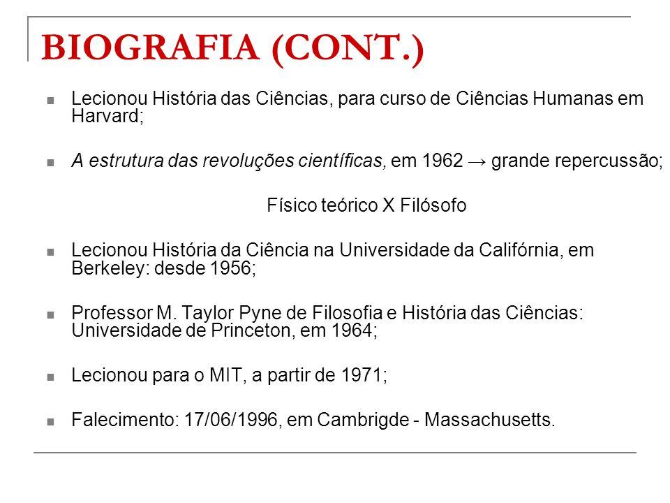 BIOGRAFIA (CONT.) Lecionou História das Ciências, para curso de Ciências Humanas em Harvard; A estrutura das revoluções científicas, em 1962 grande re