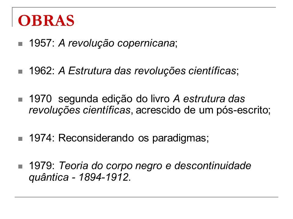 OBRAS 1957: A revolução copernicana; 1962: A Estrutura das revoluções científicas; 1970 segunda edição do livro A estrutura das revoluções científicas