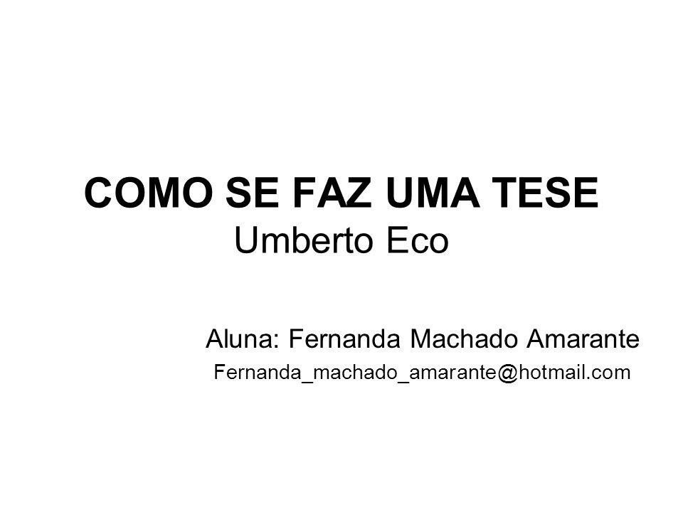 COMO SE FAZ UMA TESE Umberto Eco Aluna: Fernanda Machado Amarante Fernanda_machado_amarante@hotmail.com