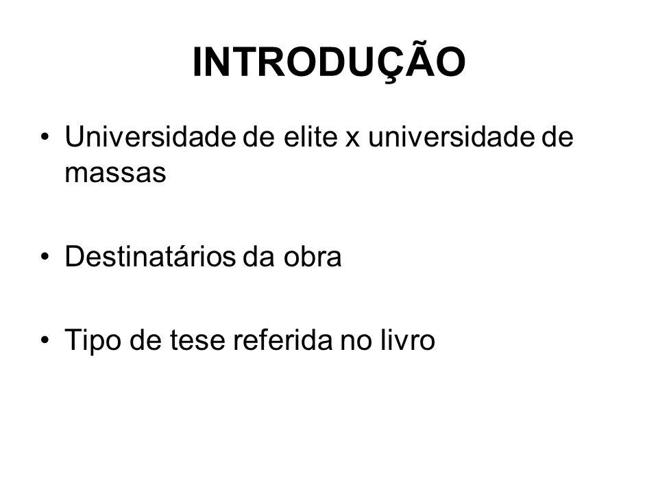 INTRODUÇÃO Universidade de elite x universidade de massas Destinatários da obra Tipo de tese referida no livro