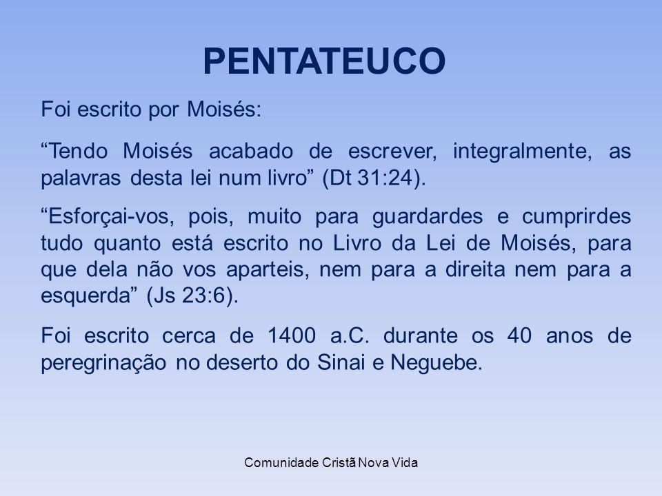 Comunidade Cristã Nova Vida PENTATEUCO Foi escrito por Moisés: Tendo Moisés acabado de escrever, integralmente, as palavras desta lei num livro (Dt 31