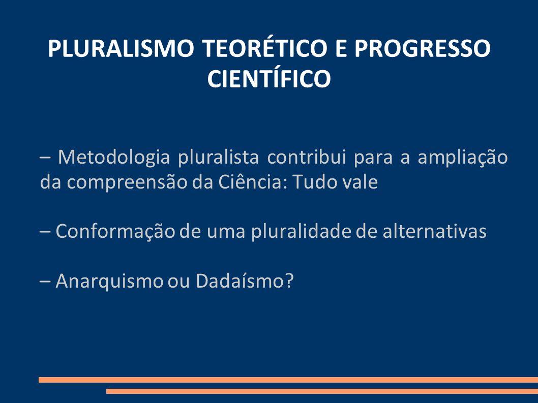 PLURALISMO TEORÉTICO E PROGRESSO CIENTÍFICO – Metodologia pluralista contribui para a ampliação da compreensão da Ciência: Tudo vale – Conformação de
