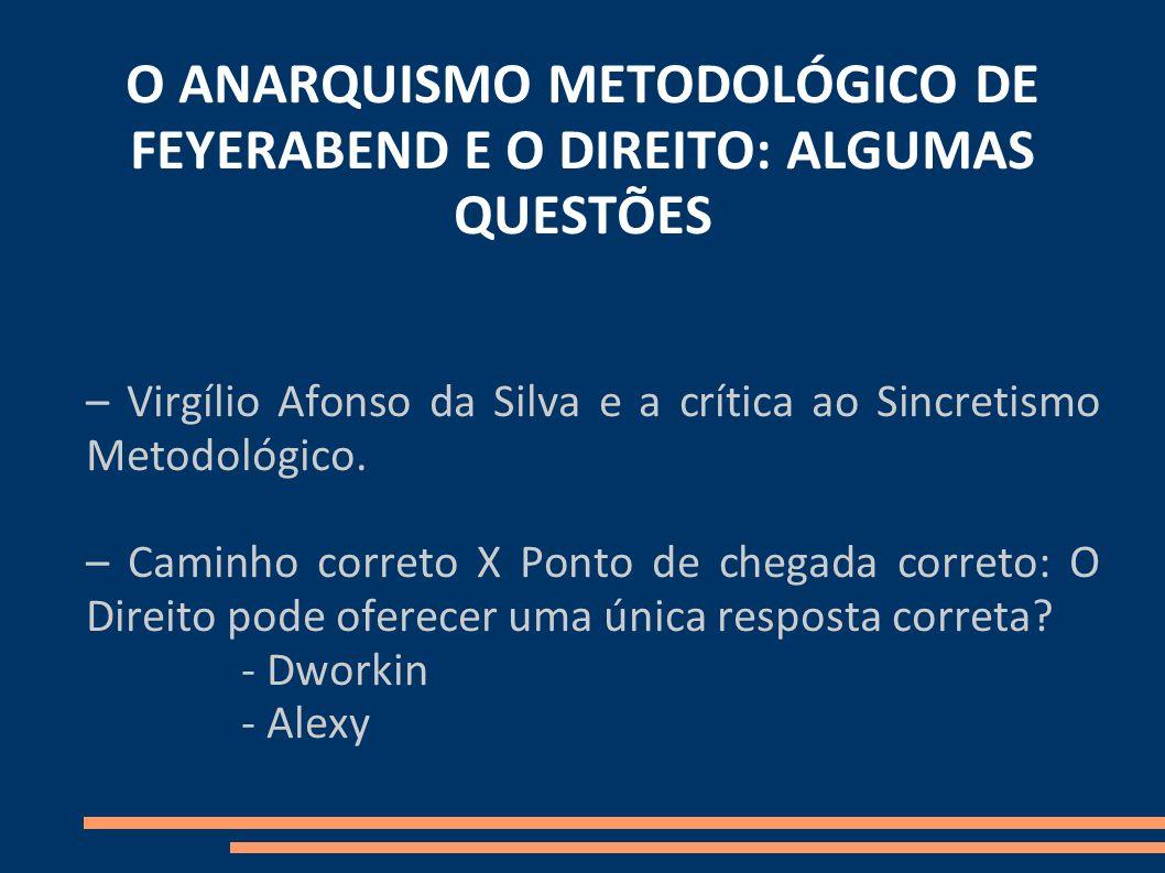 O ANARQUISMO METODOLÓGICO DE FEYERABEND E O DIREITO: ALGUMAS QUESTÕES – Virgílio Afonso da Silva e a crítica ao Sincretismo Metodológico. – Caminho co