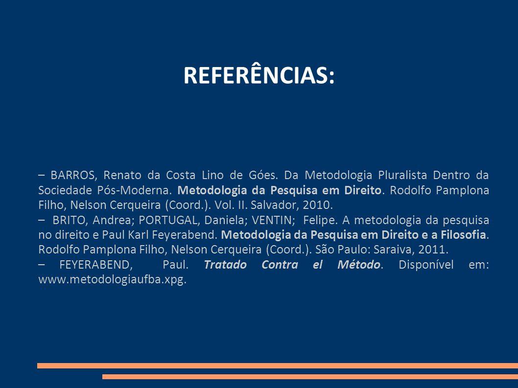 REFERÊNCIAS: – BARROS, Renato da Costa Lino de Góes. Da Metodologia Pluralista Dentro da Sociedade Pós-Moderna. Metodologia da Pesquisa em Direito. Ro