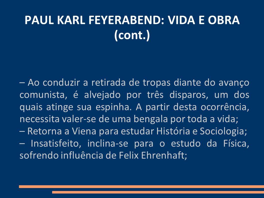 PAUL KARL FEYERABEND: VIDA E OBRA (cont.) – Ao conduzir a retirada de tropas diante do avanço comunista, é alvejado por três disparos, um dos quais at
