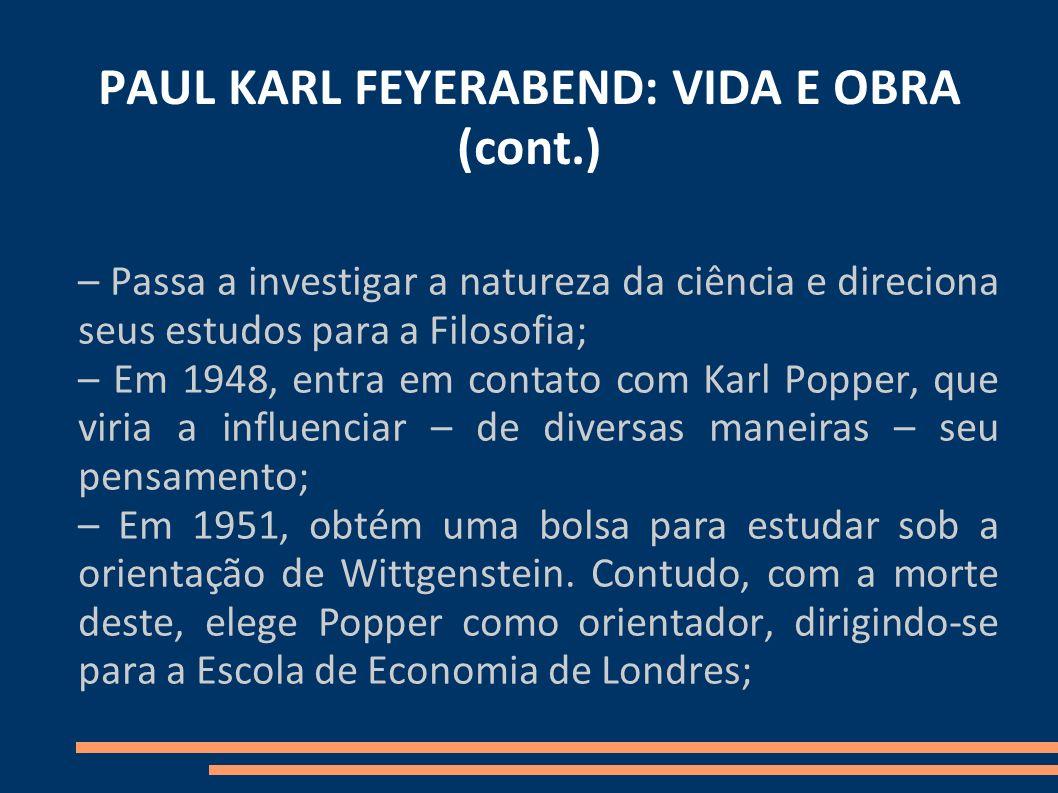 PAUL KARL FEYERABEND: VIDA E OBRA (cont.) – Passa a investigar a natureza da ciência e direciona seus estudos para a Filosofia; – Em 1948, entra em co