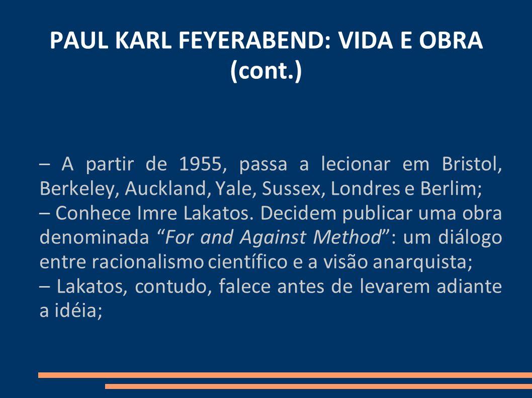 PAUL KARL FEYERABEND: VIDA E OBRA (cont.) – A partir de 1955, passa a lecionar em Bristol, Berkeley, Auckland, Yale, Sussex, Londres e Berlim; – Conhe