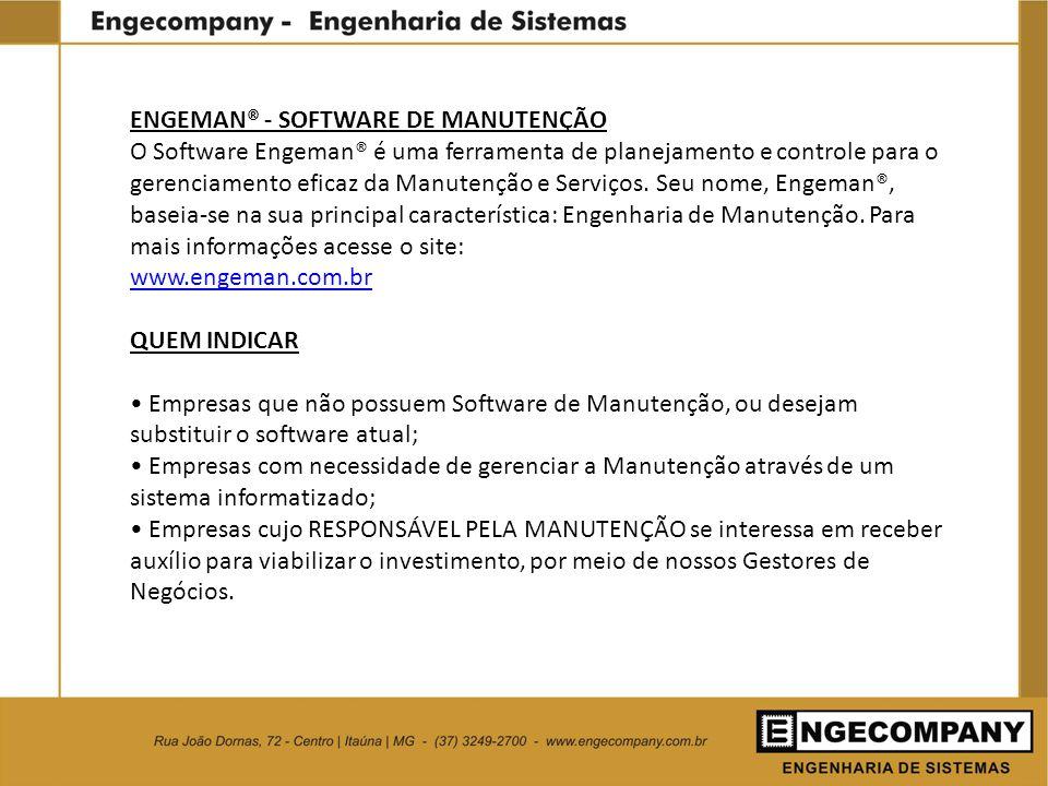 ENGEMAN® - SOFTWARE DE MANUTENÇÃO O Software Engeman® é uma ferramenta de planejamento e controle para o gerenciamento eficaz da Manutenção e Serviços
