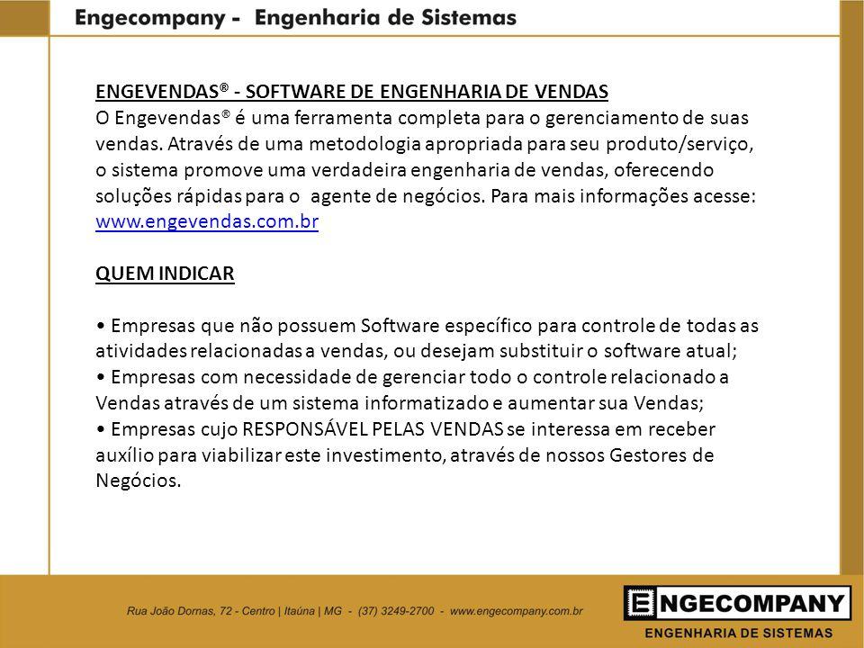 ENGEVENDAS® - SOFTWARE DE ENGENHARIA DE VENDAS O Engevendas® é uma ferramenta completa para o gerenciamento de suas vendas. Através de uma metodologia
