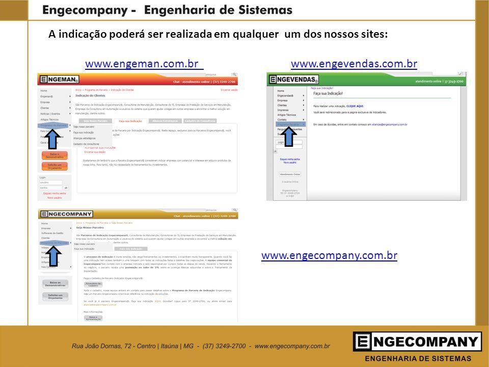A indicação poderá ser realizada em qualquer um dos nossos sites: www.engeman.com.br www.engeman.com.br www.engevendas.com.brwww.engevendas.com.br www
