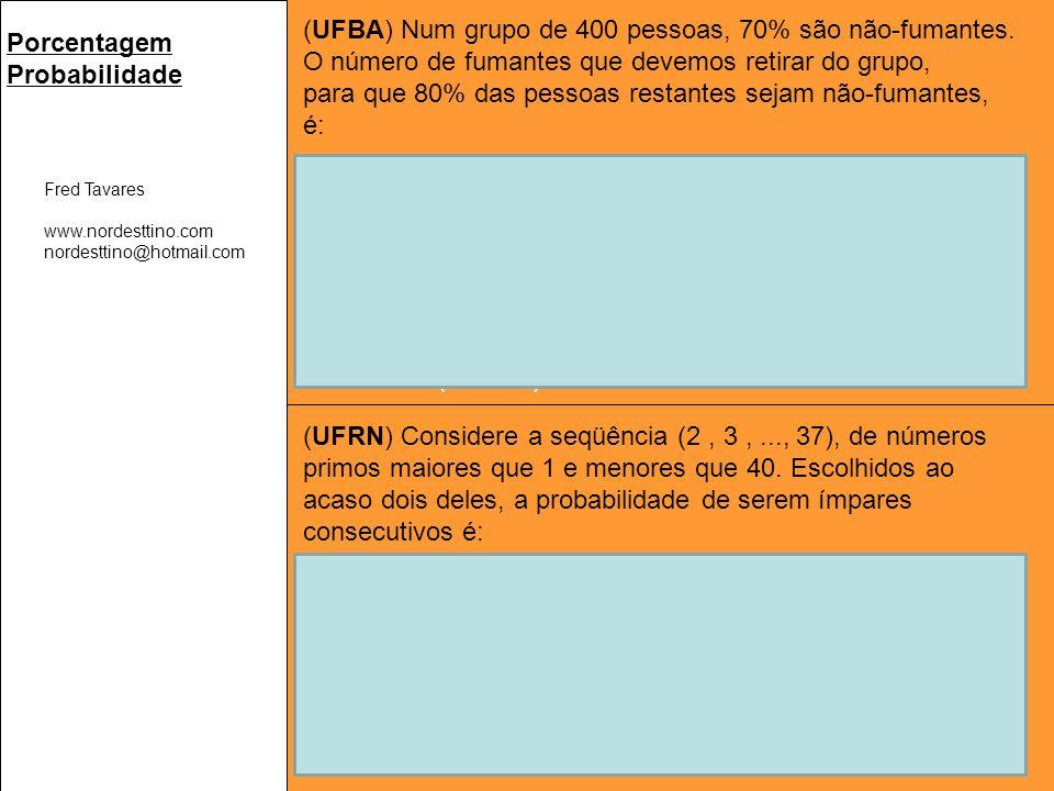 Fred Tavares www.nordesttino.com nordesttino@hotmail.com Porcentagem Probabilidade (UFBA) Num grupo de 400 pessoas, 70% são não-fumantes.