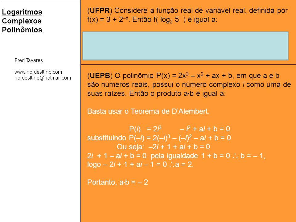 Fred Tavares www.nordesttino.com nordesttino@hotmail.com Logaritmos Complexos Polinômios (UFPR) Considere a função real de variável real, definida por f(x) = 3 + 2 –x.