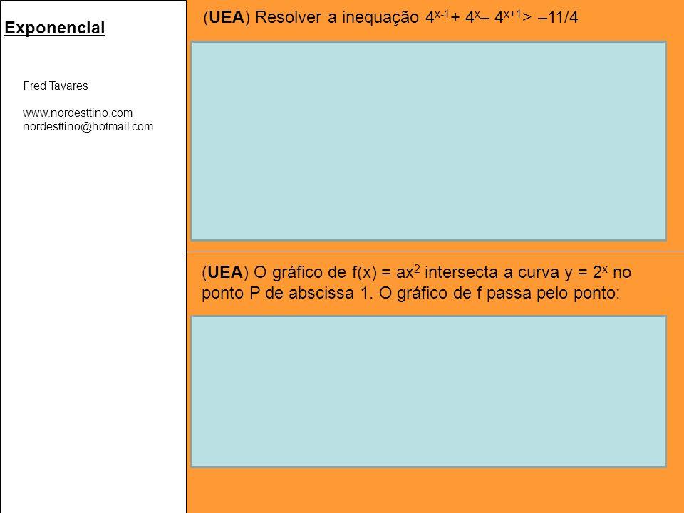 Fred Tavares www.nordesttino.com nordesttino@hotmail.com Exponencial (UEA) Resolver a inequação 4 x-1 + 4 x – 4 x+1 > –11/4 Resolução: A inequação pode ser escrita 4 x /4 + 4 x – 4 x.4 > - 11/4 Multiplicando ambos os lados por 4 temos: 4 x + 4.4 x – 16.4 x > -11, ou seja: (1+4 – 16).4 x > –11 –11.4 x > –11 e daí 4 x < 1 Porém, 4 x < 1 4 x < 4 0.