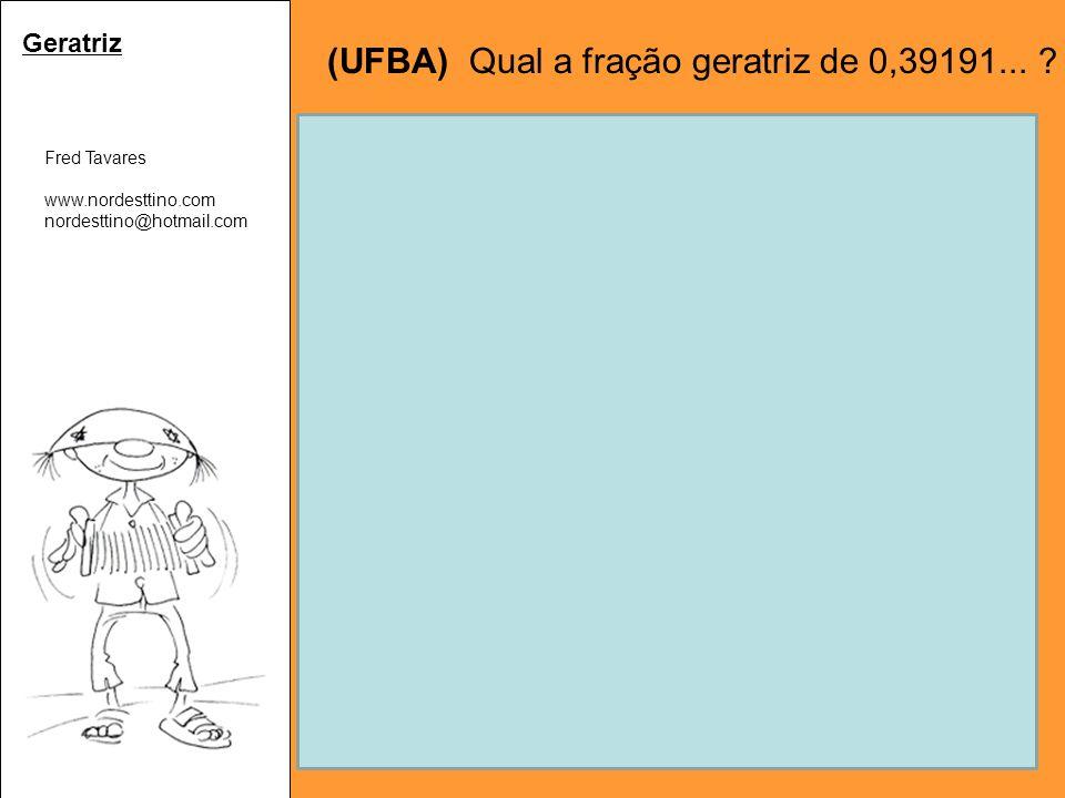 Geratriz (UFBA) Qual a fração geratriz de 0,39191...