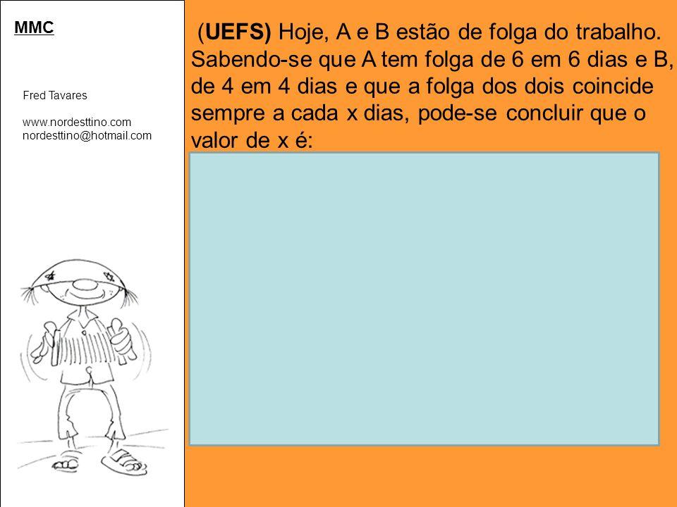 Fred Tavares www.nordesttino.com nordesttino@hotmail.com MMC (UEFS) Hoje, A e B estão de folga do trabalho.
