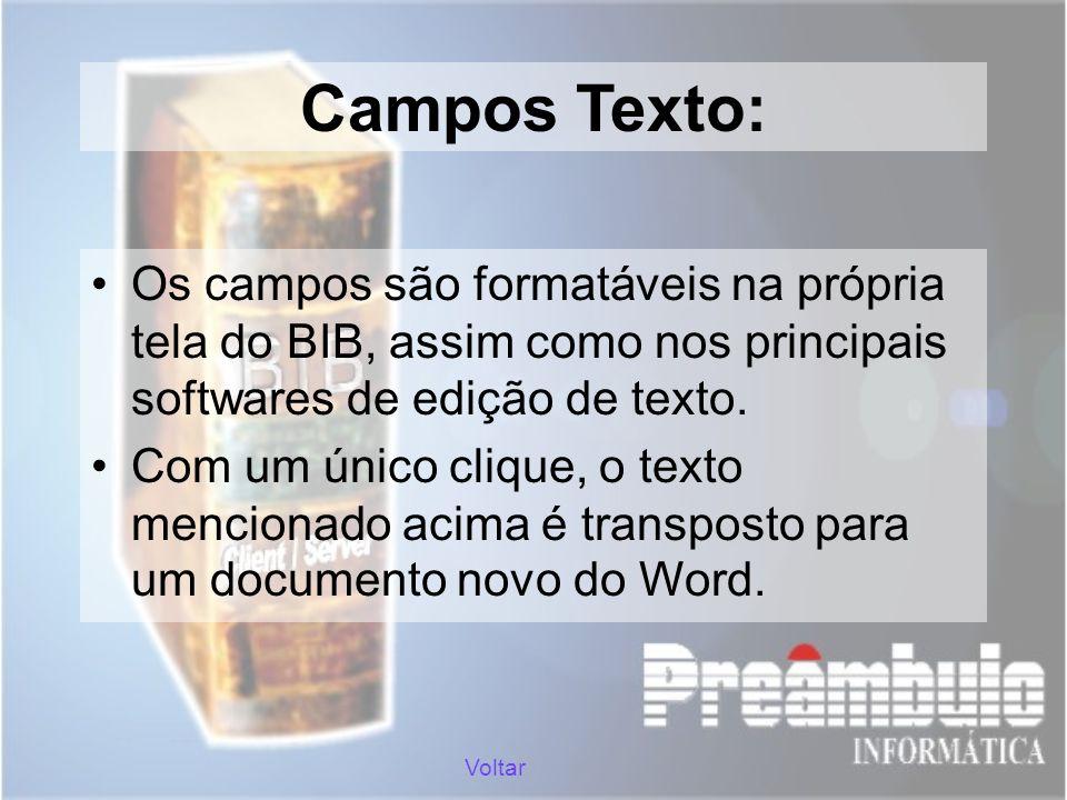 Campos Texto: Os campos são formatáveis na própria tela do BIB, assim como nos principais softwares de edição de texto. Com um único clique, o texto m