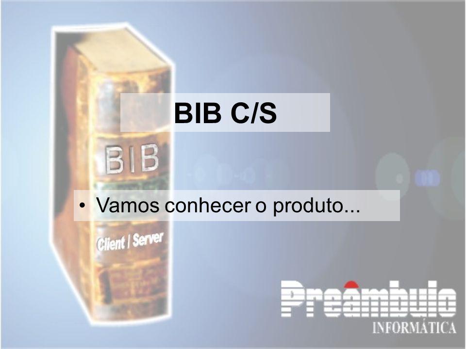 BIB C/S Vamos conhecer o produto...