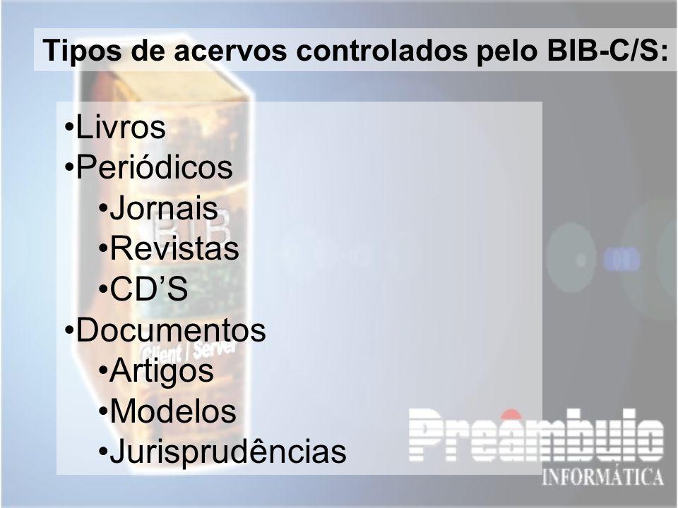 Livros Periódicos Jornais Revistas CDS Documentos Artigos Modelos Jurisprudências Tipos de acervos controlados pelo BIB-C/S: