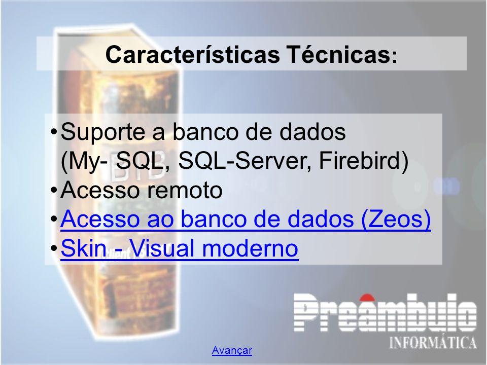 Conexão Zeos Voltar Primeiro produto Preâmbulo a ser lançado com a conexão de banco de dados ZEOS, com as seguintes características: Maior velocidade Facilidade de instalação (nada de BDE, ODBC, MDAC, arquivos de acesso nativo e etc).
