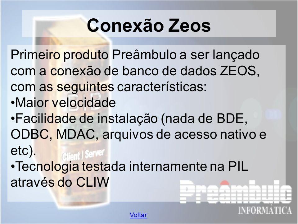 Conexão Zeos Voltar Primeiro produto Preâmbulo a ser lançado com a conexão de banco de dados ZEOS, com as seguintes características: Maior velocidade