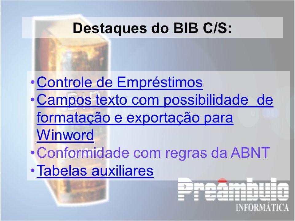 Destaques do BIB C/S: Controle de Empréstimos Campos texto com possibilidade de formatação e exportação para WinwordCampos texto com possibilidade de