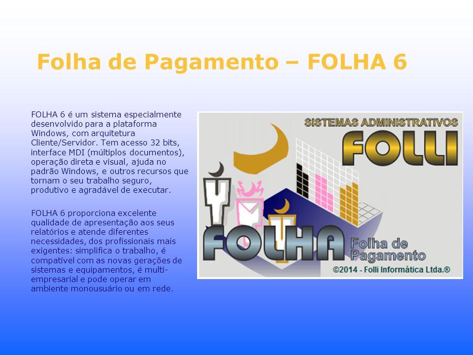 Folha de Pagamento – FOLHA 6 FOLHA 6 é um sistema especialmente desenvolvido para a plataforma Windows, com arquitetura Cliente/Servidor. Tem acesso 3