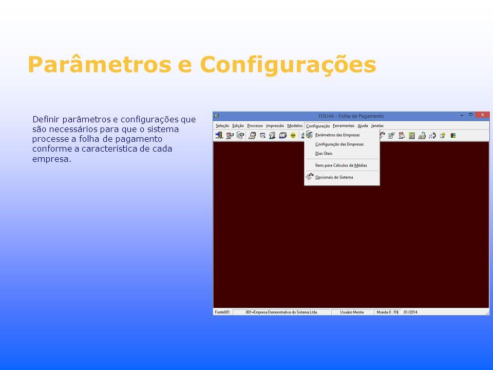 Parâmetros e Configurações Definir parâmetros e configurações que são necessários para que o sistema processe a folha de pagamento conforme a caracter