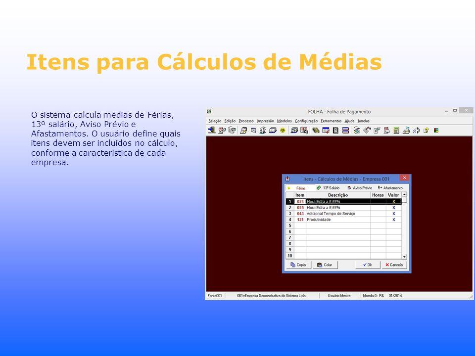 Itens para Cálculos de Médias O sistema calcula médias de Férias, 13º salário, Aviso Prévio e Afastamentos. O usuário define quais itens devem ser inc