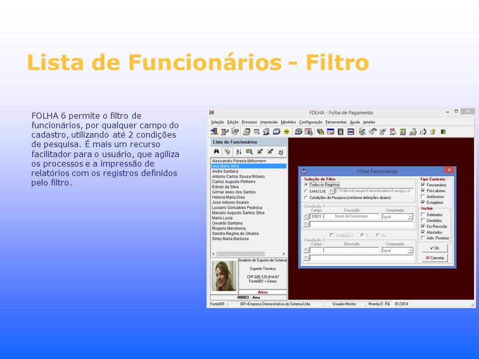 Lista de Funcionários - Filtro FOLHA 6 permite o filtro de funcionários, por qualquer campo do cadastro, utilizando até 2 condições de pesquisa. É mai