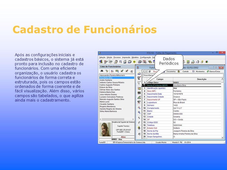 Cadastro de Funcionários Após as configurações iniciais e cadastros básicos, o sistema já está pronto para inclusão no cadastro de funcionários. Com u