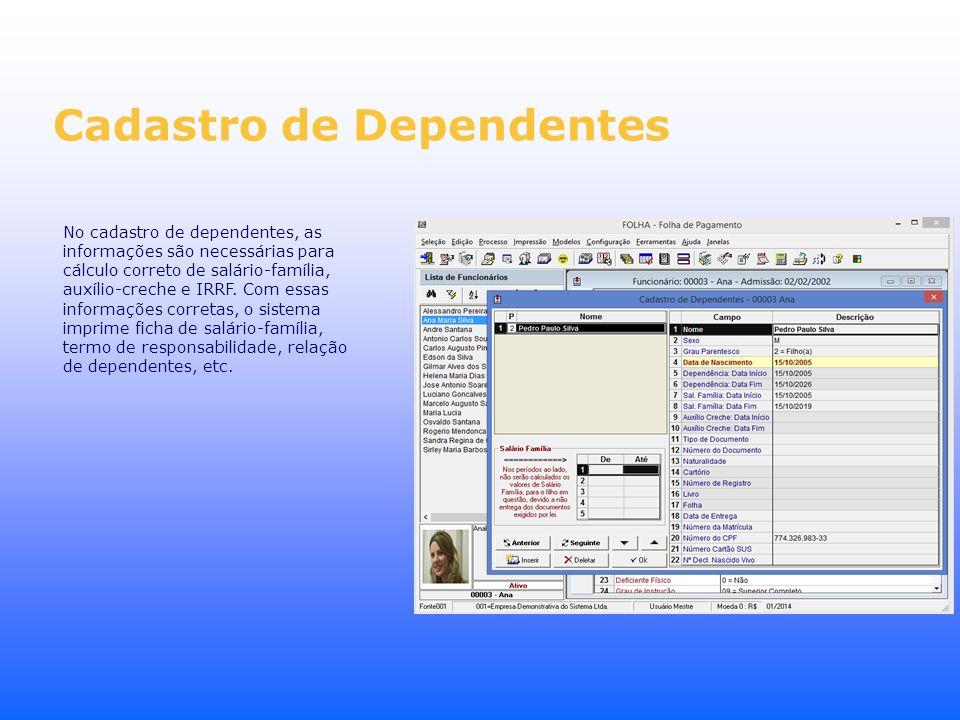 Cadastro de Dependentes No cadastro de dependentes, as informações são necessárias para cálculo correto de salário-família, auxílio-creche e IRRF. Com