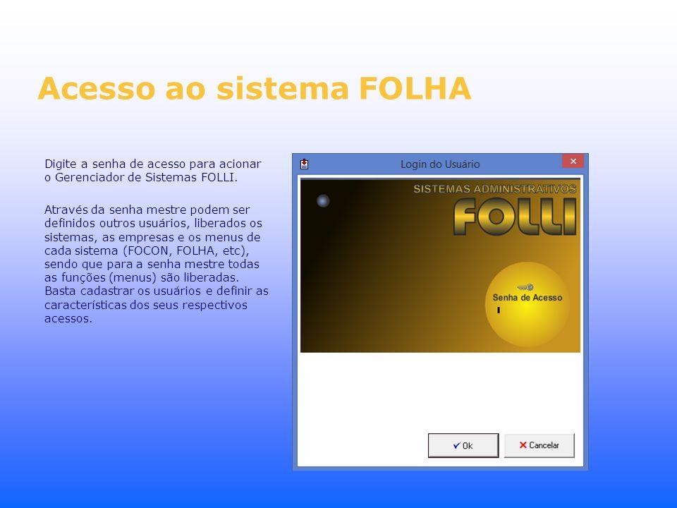 Acesso ao sistema FOLHA Digite a senha de acesso para acionar o Gerenciador de Sistemas FOLLI. Através da senha mestre podem ser definidos outros usuá