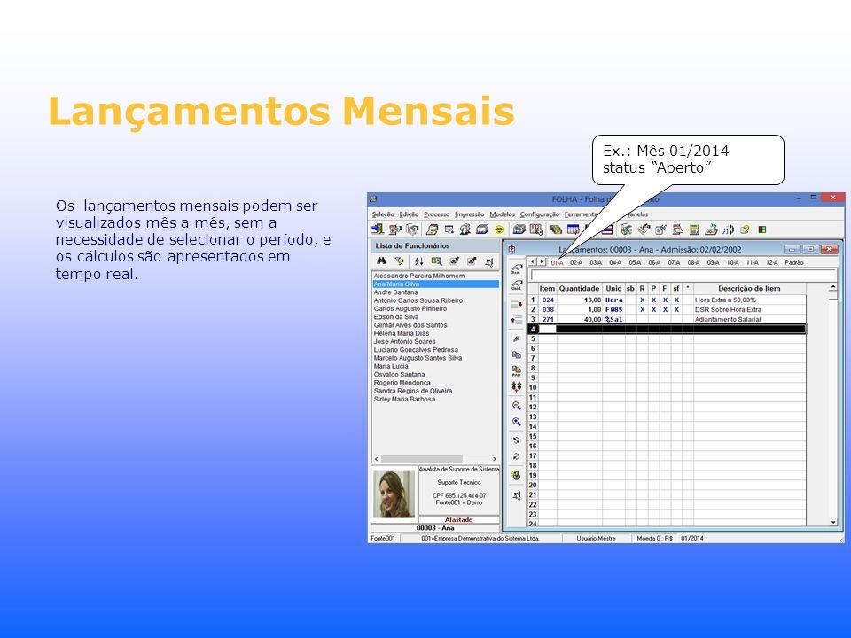 Lançamentos Mensais Os lançamentos mensais podem ser visualizados mês a mês, sem a necessidade de selecionar o período, e os cálculos são apresentados