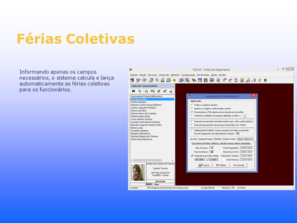 Férias Coletivas Informando apenas os campos necessários, o sistema calcula e lança automaticamente as férias coletivas para os funcionários.