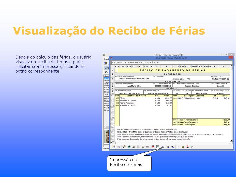 Depois do cálculo das férias, o usuário visualiza o recibo de férias e pode solicitar sua impressão, clicando no botão correspondente. Impressão do Re