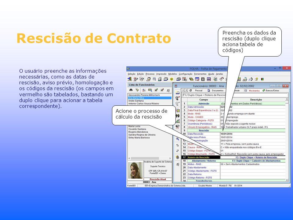 Rescisão de Contrato O usuário preenche as informações necessárias, como as datas de rescisão, aviso prévio, homologação e os códigos da rescisão (os