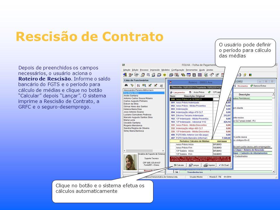 Rescisão de Contrato Depois de preenchidos os campos necessários, o usuário aciona o Roteiro de Rescisão. Informe o saldo bancário do FGTS e o período